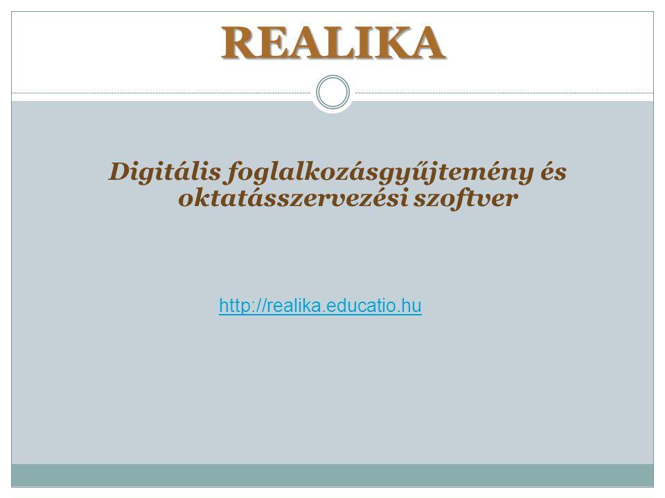 REALIKA Digitális foglalkozásgyűjtemény és oktatásszervezési szoftver http://realika.educatio.hu