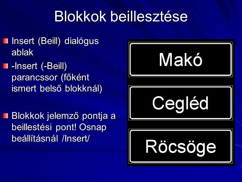 Blokkok beillesztése Insert (Beill) dialógus ablak -Insert (-Beill) parancssor (főként ismert belső blokknál) Blokkok jelemző pontja a beillestési pon