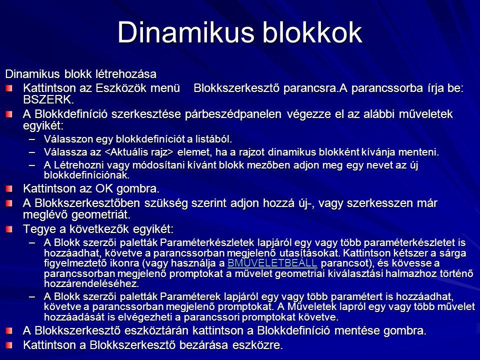 Dinamikus blokkok Dinamikus blokk létrehozása Kattintson az Eszközök menü Blokkszerkesztő parancsra.A parancssorba írja be: BSZERK. A Blokkdefiníció s