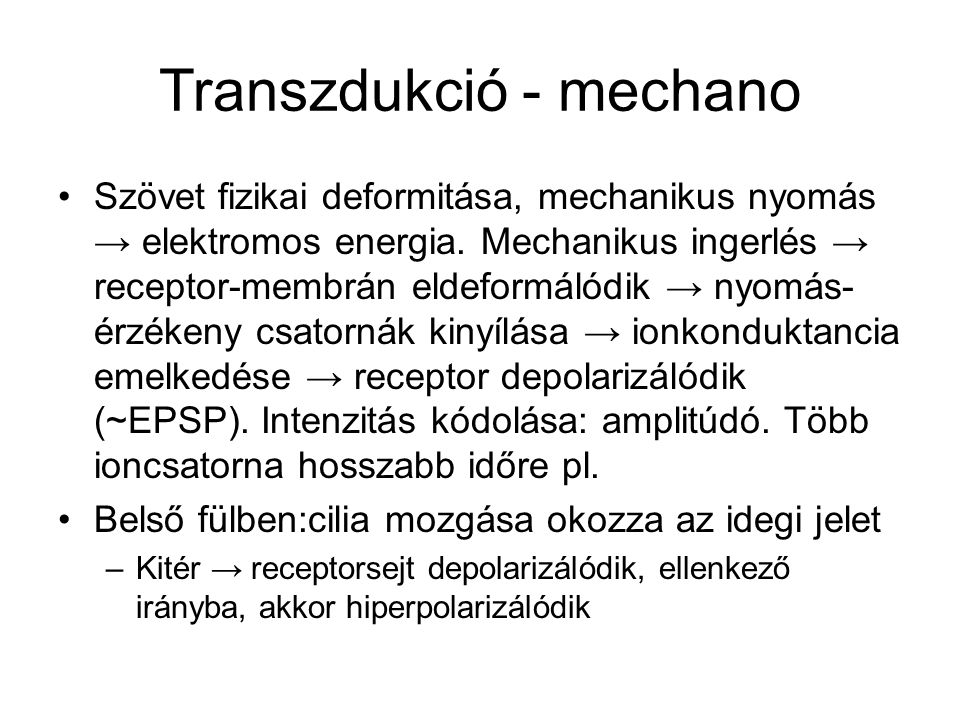 Transzdukció - mechano Szövet fizikai deformitása, mechanikus nyomás → elektromos energia. Mechanikus ingerlés → receptor-membrán eldeformálódik → nyo
