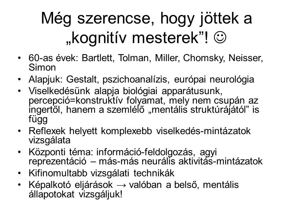 """Még szerencse, hogy jöttek a """"kognitív mesterek""""! 60-as évek: Bartlett, Tolman, Miller, Chomsky, Neisser, Simon Alapjuk: Gestalt, pszichoanalízis, eur"""