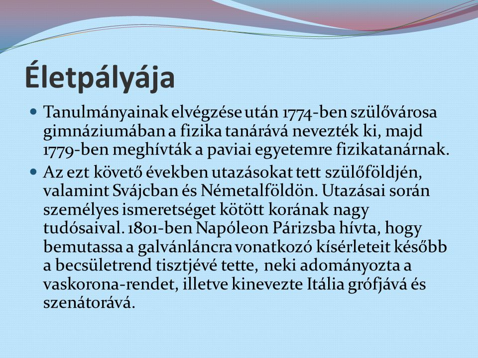 Életpályája Tanulmányainak elvégzése után 1774-ben szülővárosa gimnáziumában a fizika tanárává nevezték ki, majd 1779-ben meghívták a paviai egyetemre