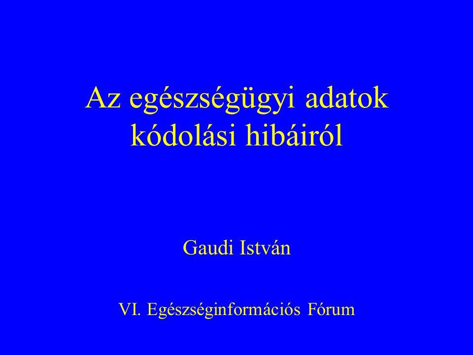 Az egészségügyi adatok kódolási hibáiról Gaudi István VI. Egészséginformációs Fórum