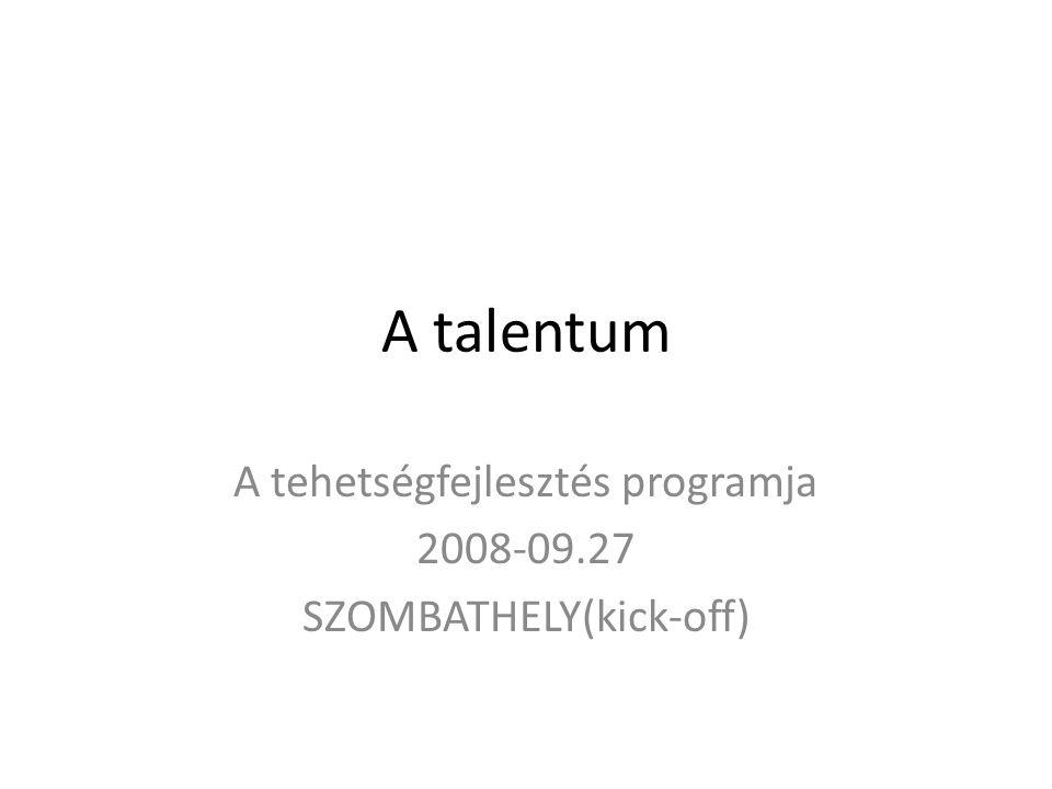 A talentum A tehetségfejlesztés programja 2008-09.27 SZOMBATHELY(kick-off)