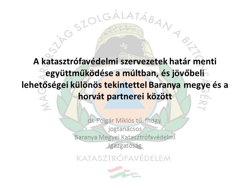 A katasztrófavédelmi szervezetek határ menti együttműködése a múltban, és jövőbeli lehetőségei különös tekintettel Baranya megye és a horvát partnerei