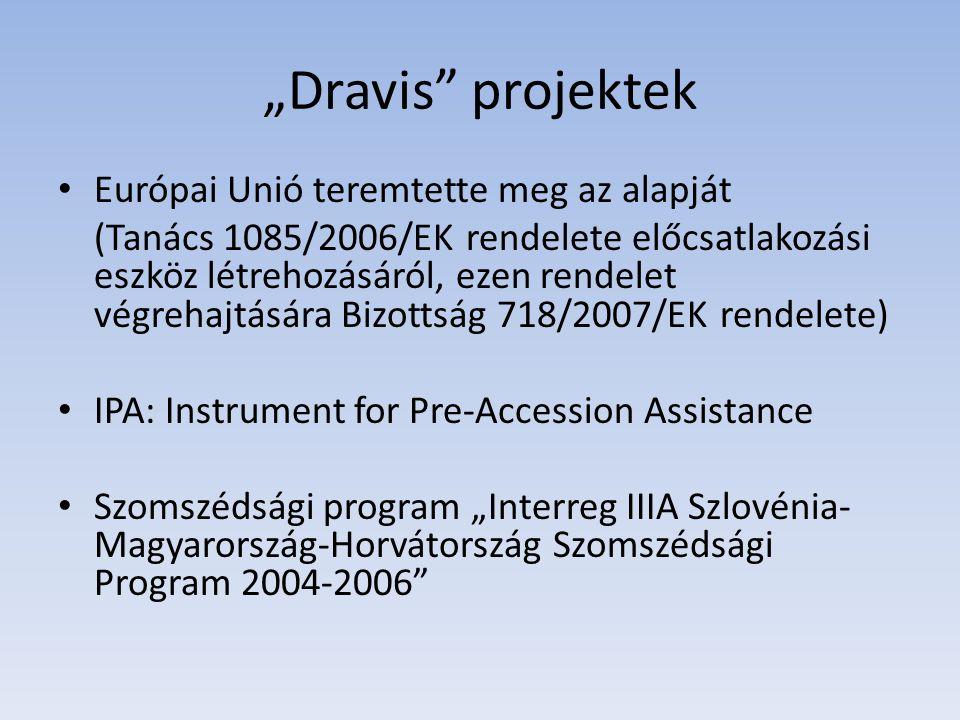 """""""Dravis"""" projektek Európai Unió teremtette meg az alapját (Tanács 1085/2006/EK rendelete előcsatlakozási eszköz létrehozásáról, ezen rendelet végrehaj"""