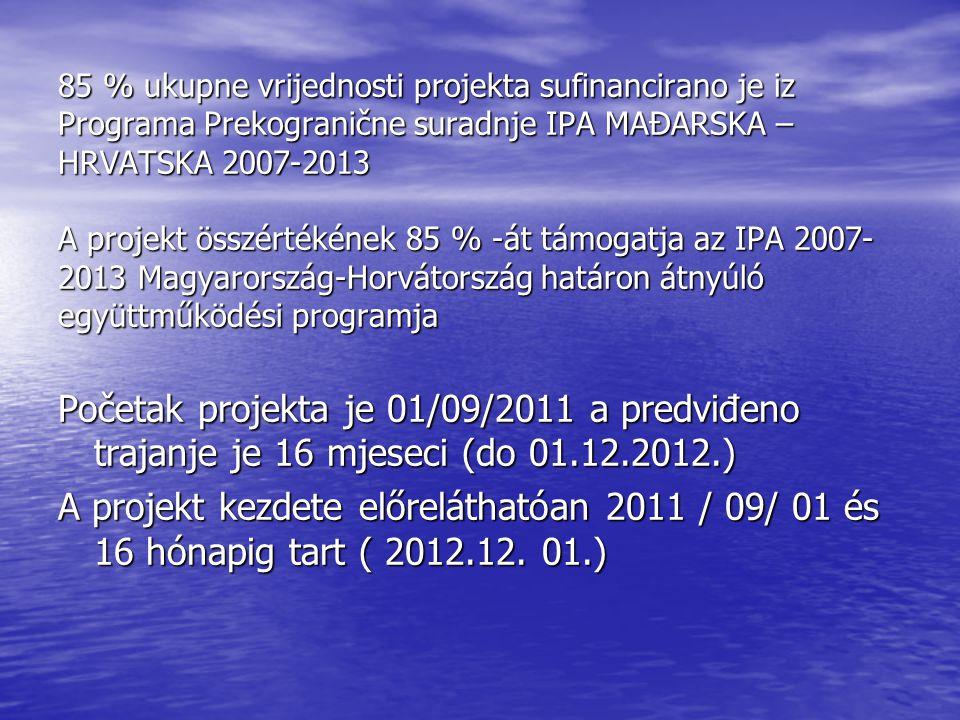 85 % ukupne vrijednosti projekta sufinancirano je iz Programa Prekogranične suradnje IPA MAĐARSKA – HRVATSKA 2007-2013 A projekt összértékének 85 % -át támogatja az IPA 2007- 2013 Magyarország-Horvátország határon átnyúló együttműködési programja Početak projekta je 01/09/2011 a predviđeno trajanje je 16 mjeseci (do 01.12.2012.) A projekt kezdete előreláthatóan 2011 / 09/ 01 és 16 hónapig tart ( 2012.12.