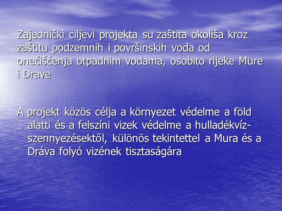 Zajednički ciljevi projekta su zaštita okoliša kroz zaštitu podzemnih i površinskih voda od onečišćenja otpadnim vodama, osobito rijeke Mure i Drave A projekt közös célja a környezet védelme a föld alatti és a felszíni vizek védelme a hulladékvíz- szennyezésektől, különös tekintettel a Mura és a Dráva folyó vizének tisztaságára