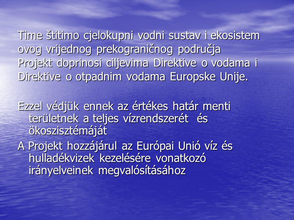 Time štitimo cjelokupni vodni sustav i ekosistem ovog vrijednog prekograničnog područja Projekt doprinosi ciljevima Direktive o vodama i Direktive o otpadnim vodama Europske Unije.