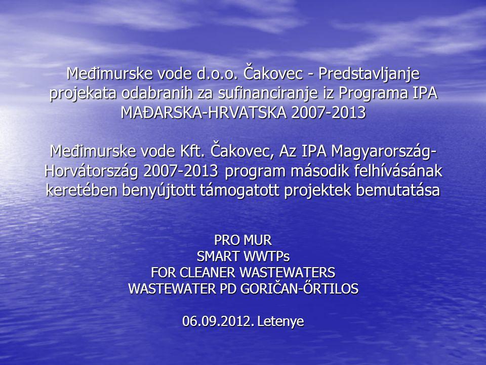 Međimurske vode d.o.o. Čakovec - Predstavljanje projekata odabranih za sufinanciranje iz Programa IPA MAĐARSKA-HRVATSKA 2007-2013 Međimurske vode Kft.
