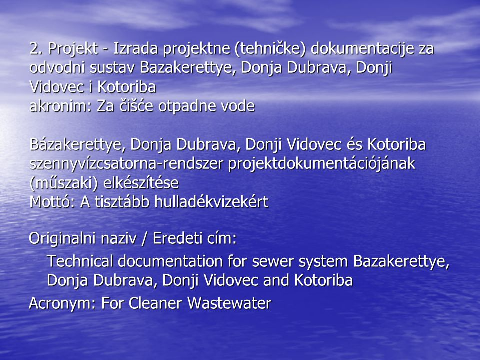 2. Projekt - Izrada projektne (tehničke) dokumentacije za odvodni sustav Bazakerettye, Donja Dubrava, Donji Vidovec i Kotoriba akronim: Za čišće otpad