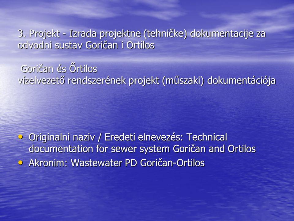 3. Projekt - Izrada projektne (tehničke) dokumentacije za odvodni sustav Goričan i Ortilos Goričan és Őrtilos vízelvezető rendszerének projekt (műszak
