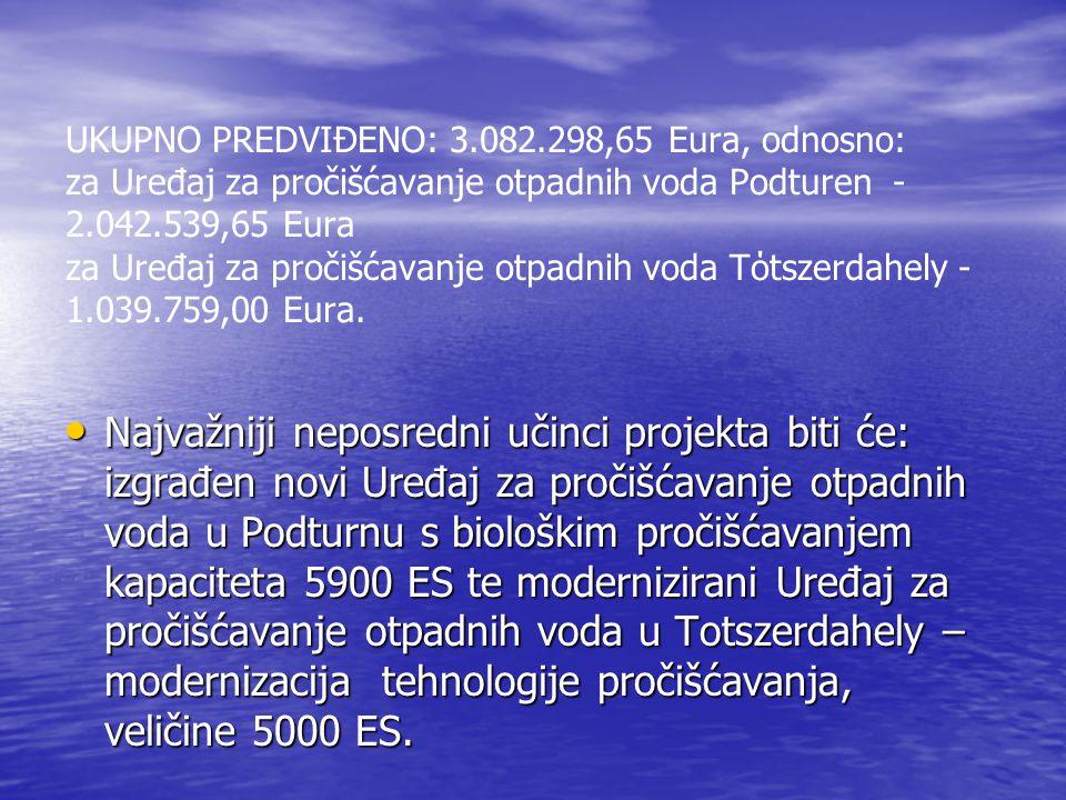 UKUPNO PREDVIĐENO: 3.082.298,65 Eura, odnosno: za Uređaj za pročišćavanje otpadnih voda Podturen - 2.042.539,65 Eura za Uređaj za pročišćavanje otpadnih voda Tόtszerdahely - 1.039.759,00 Eura.