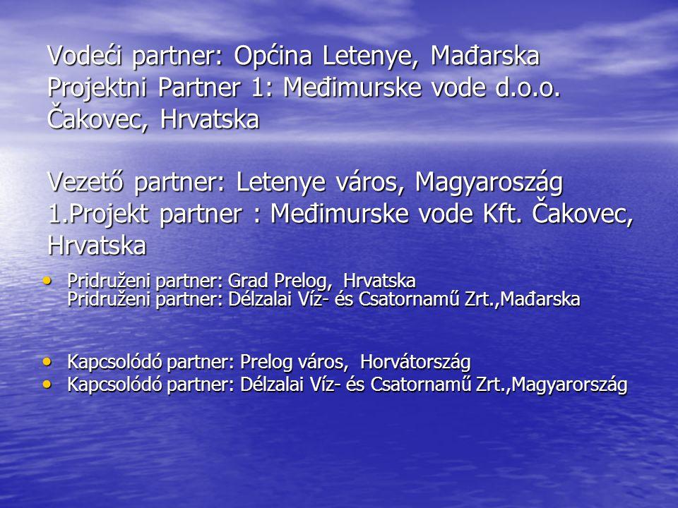 Vodeći partner: Općina Letenye, Mađarska Projektni Partner 1: Međimurske vode d.o.o. Čakovec, Hrvatska Vezető partner: Letenye város, Magyaroszág 1.Pr