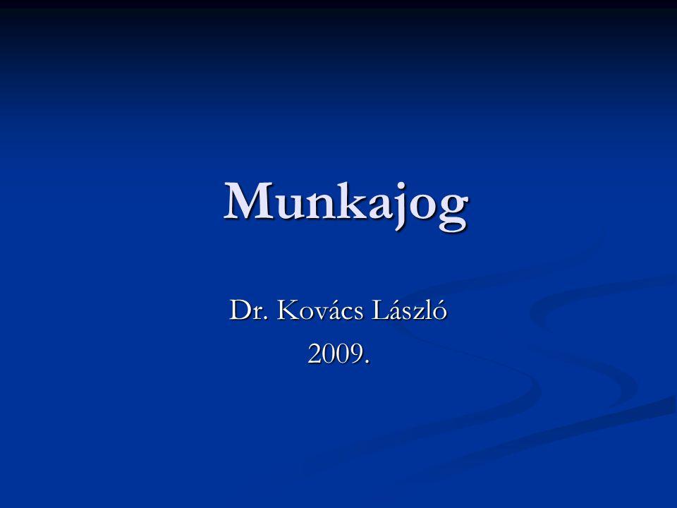 Munkajog Munkajog Dr. Kovács László 2009.