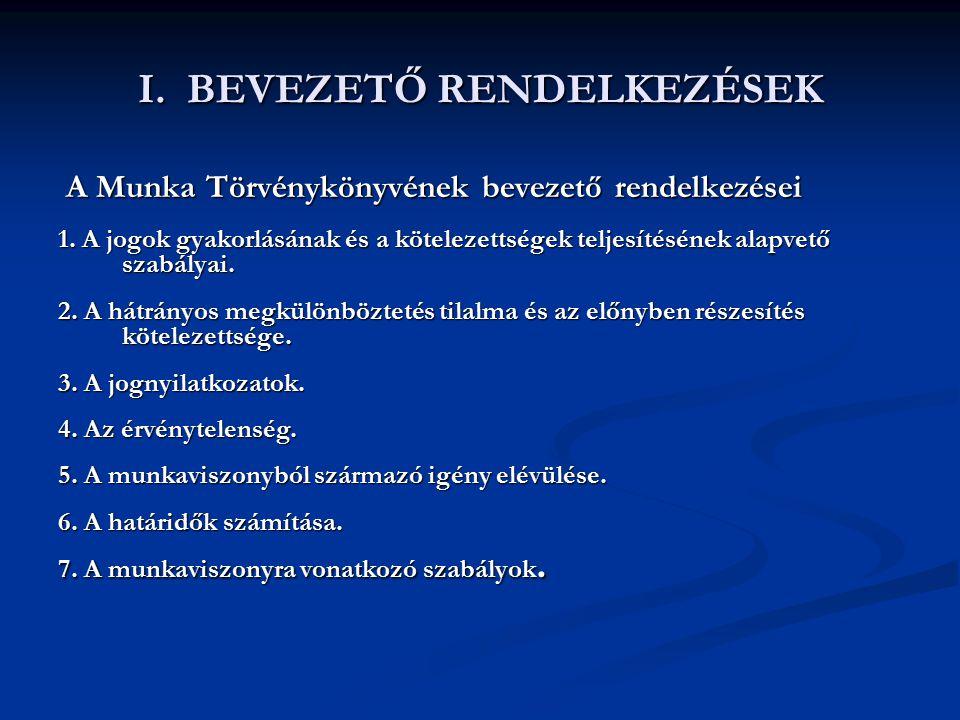 I. BEVEZETŐ RENDELKEZÉSEK A Munka Törvénykönyvének bevezető rendelkezései A Munka Törvénykönyvének bevezető rendelkezései 1. A jogok gyakorlásának és