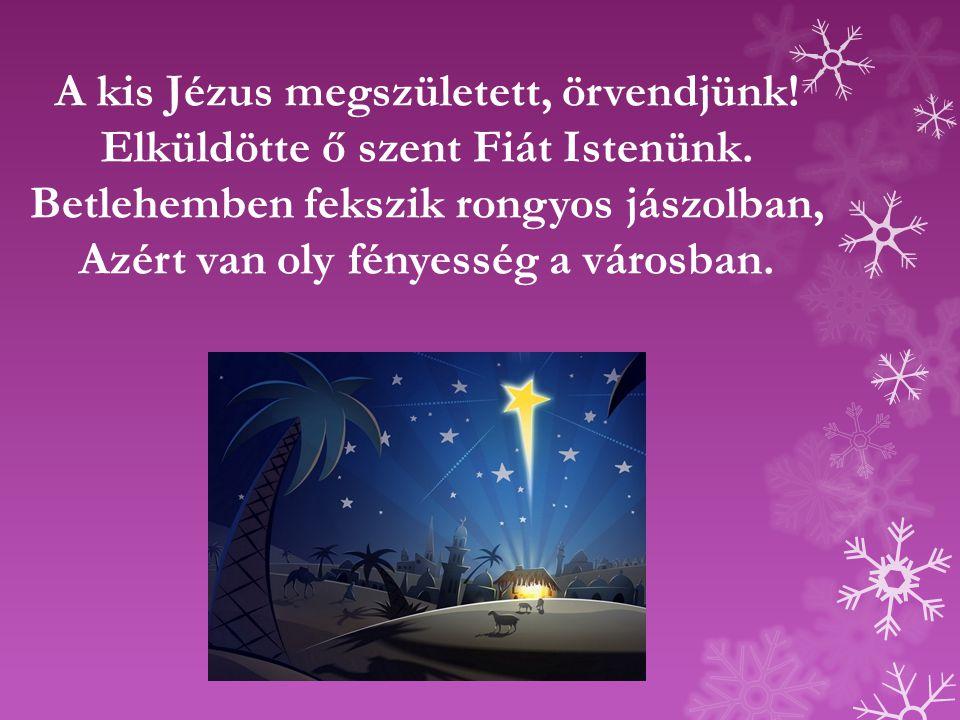 A kis Jézus megszületett, örvendjünk. Elküldötte ő szent Fiát Istenünk.