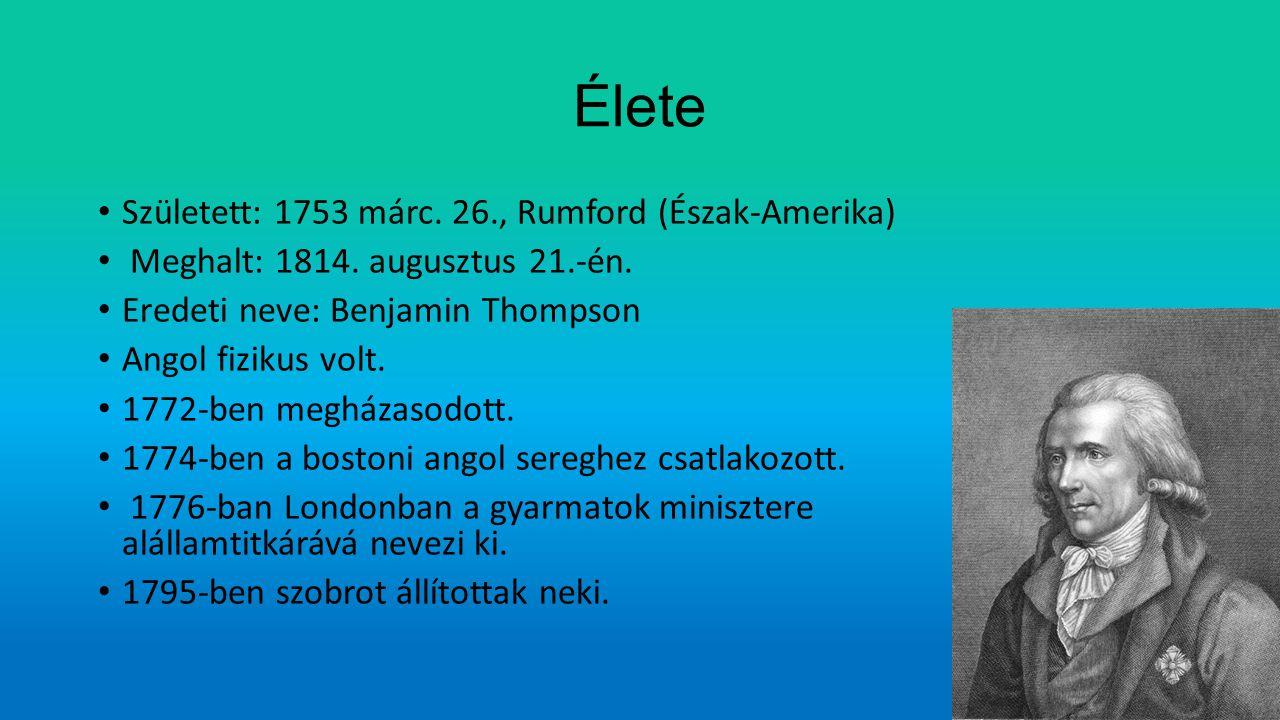 Élete Született: 1753 márc. 26., Rumford (Észak-Amerika) Meghalt: 1814. augusztus 21.-én. Eredeti neve: Benjamin Thompson Angol fizikus volt. 1772-ben