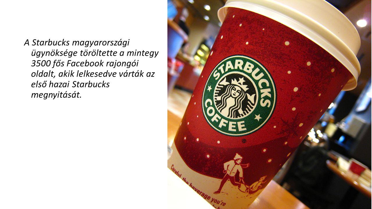 A Starbucks magyarországi ügynöksége töröltette a mintegy 3500 fős Facebook rajongói oldalt, akik lelkesedve várták az első hazai Starbucks megnyitását.
