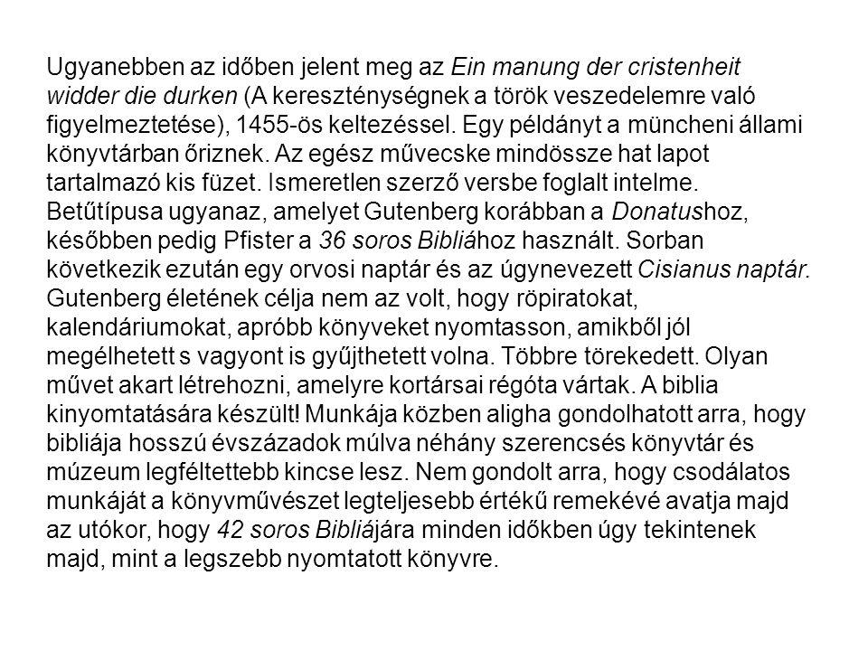 Ugyanebben az időben jelent meg az Ein manung der cristenheit widder die durken (A kereszténységnek a török veszedelemre való figyelmeztetése), 1455-ö