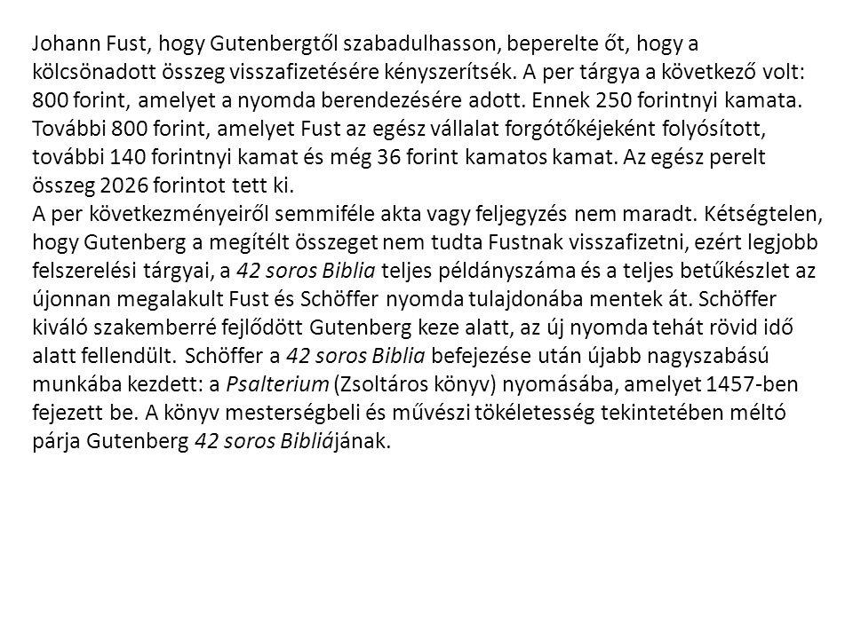 Johann Fust, hogy Gutenbergtől szabadulhasson, beperelte őt, hogy a kölcsönadott összeg visszafizetésére kényszerítsék. A per tárgya a következő volt: