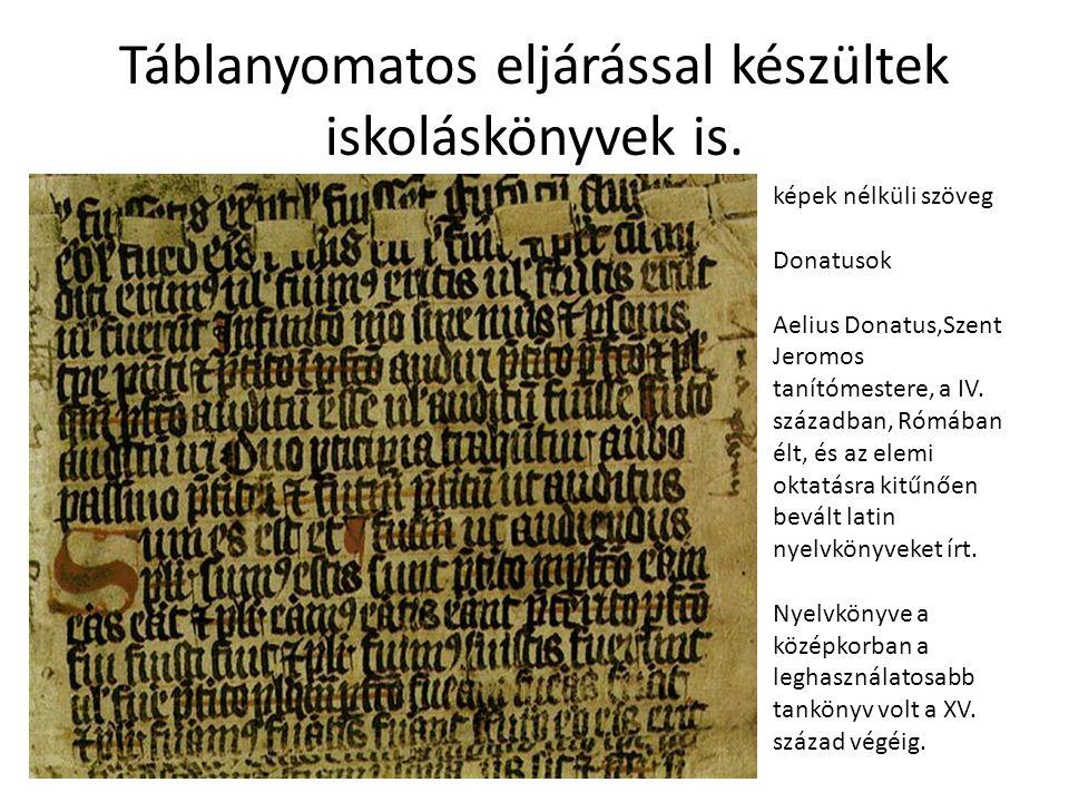 Táblanyomatos eljárással készültek iskoláskönyvek is. képek nélküli szöveg Donatusok Aelius Donatus,Szent Jeromos tanítómestere, a IV. században, Rómá