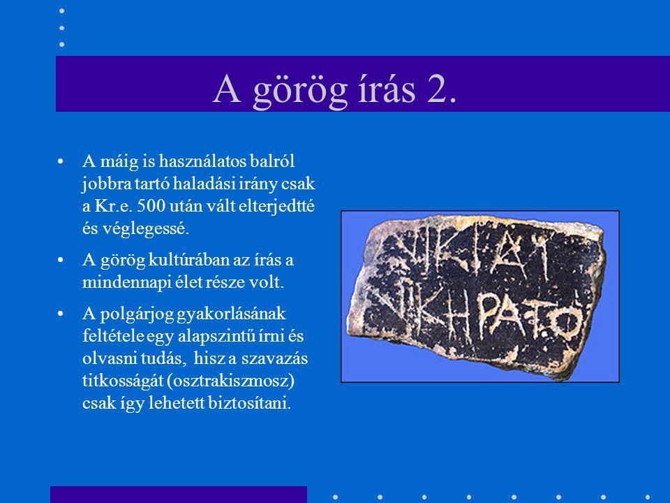 A görög írás 2. A máig is használatos balról jobbra tartó haladási irány csak a Kr.e. 500 után vált elterjedtté és véglegessé. A görög kultúrában az í