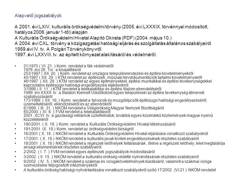 Alapvető jogszabályok A 2001. évi LXIV. kulturális örökségvédelmi törvény (2005.