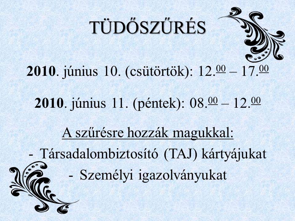 TÜDŐSZŰRÉS 2010. június 10. (csütörtök): 12. 00 – 17.
