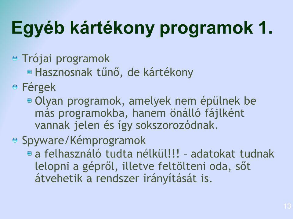 Egyéb kártékony programok 1. Trójai programok Hasznosnak tűnő, de kártékony Férgek Olyan programok, amelyek nem épülnek be más programokba, hanem önál