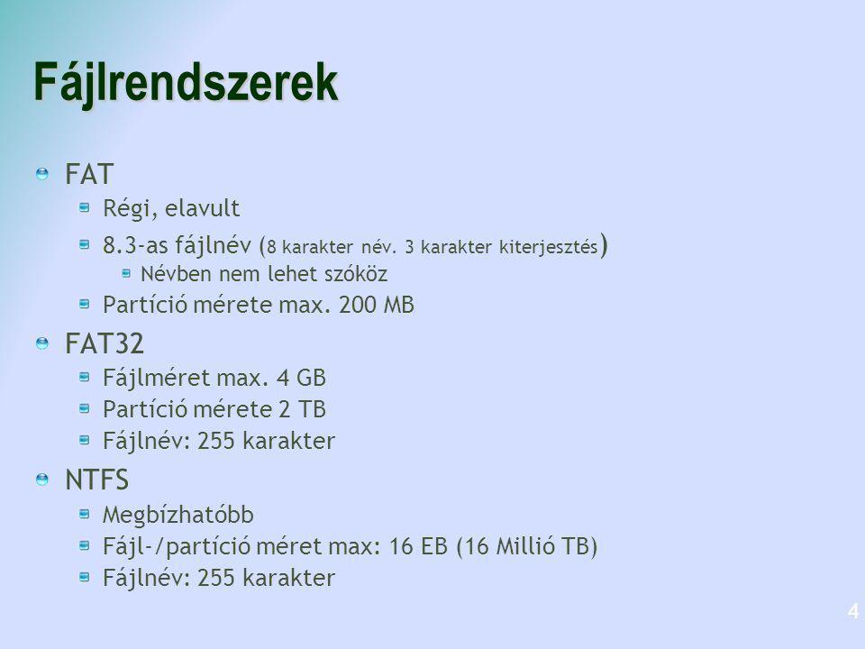 Fájlrendszerek FAT Régi, elavult 8.3-as fájlnév ( 8 karakter név. 3 karakter kiterjesztés ) Névben nem lehet szóköz Partíció mérete max. 200 MB FAT32