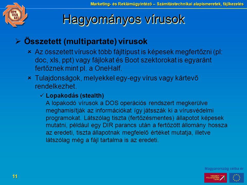 Marketing- és Reklámügyintéző – Számítástechnikai alapismeretek, fájlkezelés 11 Hagyományos vírusok  Összetett (multipartate) vírusok  Az összetett vírusok több fájltípust is képesek megfertőzni (pl: doc, xls, ppt) vagy fájlokat és Boot szektorokat is egyaránt fertőznek mint pl.