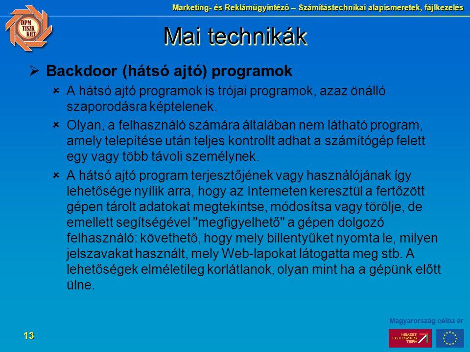 Marketing- és Reklámügyintéző – Számítástechnikai alapismeretek, fájlkezelés 13 Mai technikák  Backdoor (hátsó ajtó) programok  A hátsó ajtó programok is trójai programok, azaz önálló szaporodásra képtelenek.