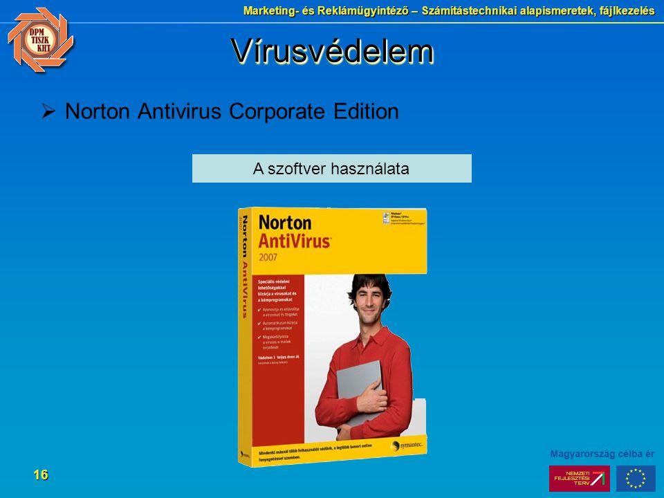 Marketing- és Reklámügyintéző – Számítástechnikai alapismeretek, fájlkezelés 16 VírusvédelemVírusvédelem  Norton Antivirus Corporate Edition A szoftver használata