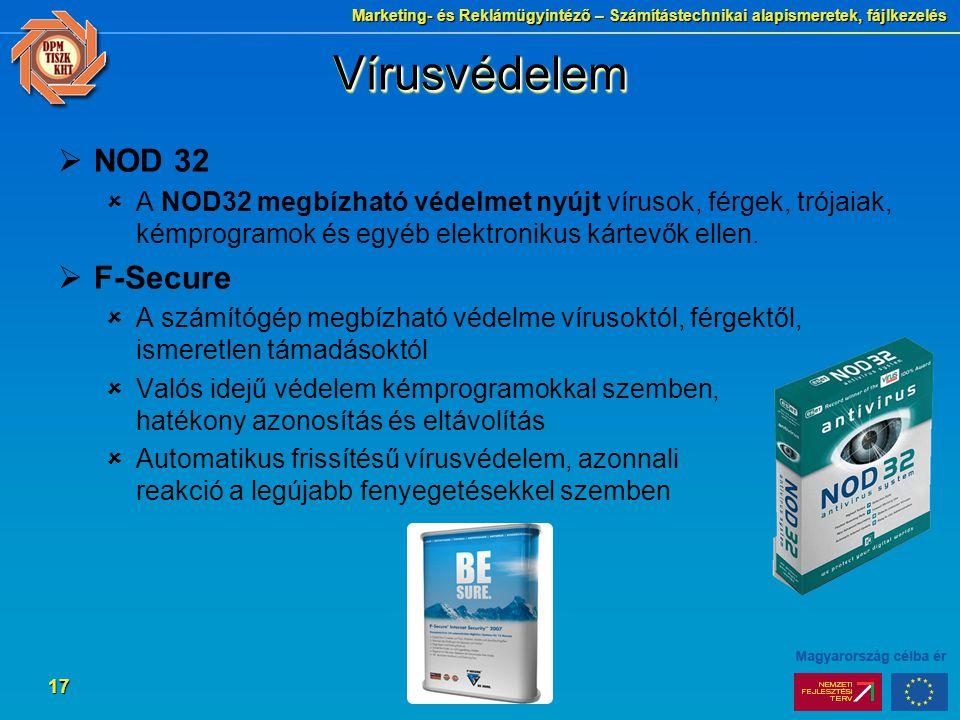 Marketing- és Reklámügyintéző – Számítástechnikai alapismeretek, fájlkezelés 17 VírusvédelemVírusvédelem  NOD 32  A NOD32 megbízható védelmet nyújt vírusok, férgek, trójaiak, kémprogramok és egyéb elektronikus kártevők ellen.