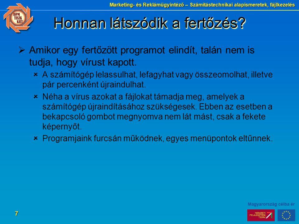 Marketing- és Reklámügyintéző – Számítástechnikai alapismeretek, fájlkezelés 7 Honnan látszódik a fertőzés.