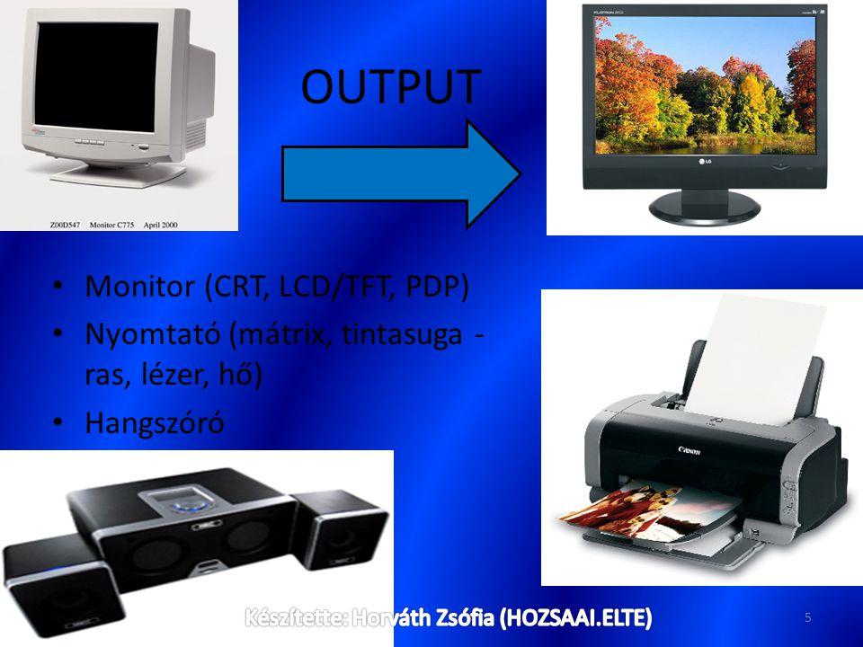 OUTPUT Monitor (CRT, LCD/TFT, PDP) Nyomtató (mátrix, tintasuga - ras, lézer, hő) Hangszóró 5
