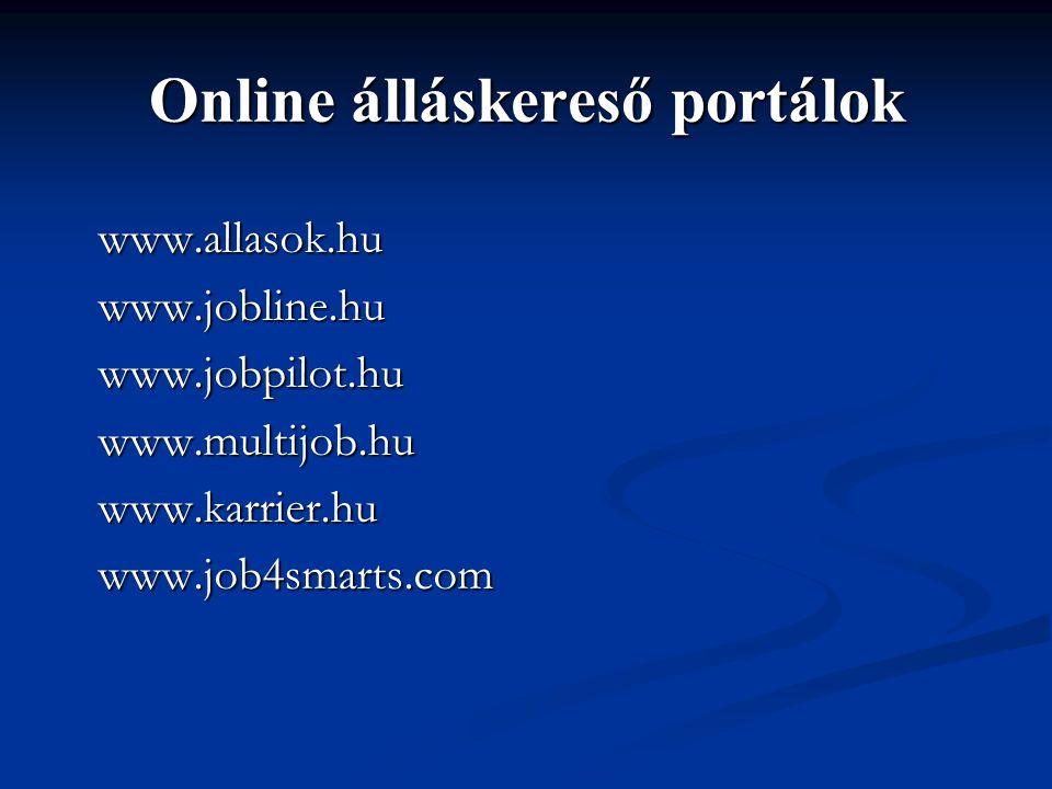 Online álláskereső portálok www.allasok.huwww.jobline.huwww.jobpilot.huwww.multijob.huwww.karrier.huwww.job4smarts.com