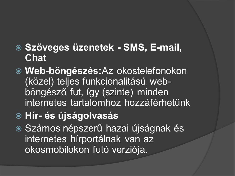  Szöveges üzenetek - SMS, E-mail, Chat  Web-böngészés:Az okostelefonokon (közel) teljes funkcionalitású web- böngésző fut, így (szinte) minden inter