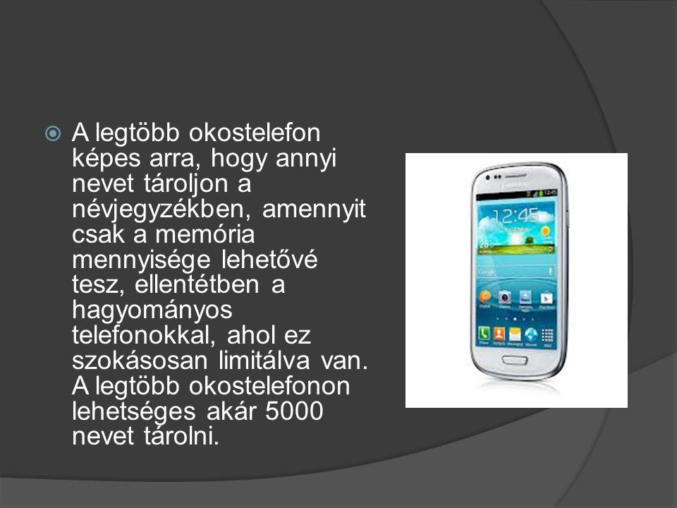  A legtöbb okostelefon képes arra, hogy annyi nevet tároljon a névjegyzékben, amennyit csak a memória mennyisége lehetővé tesz, ellentétben a hagyomá