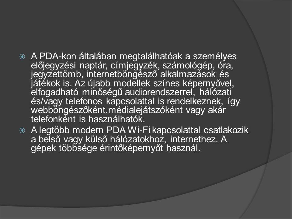  A PDA-kon általában megtalálhatóak a személyes előjegyzési naptár, címjegyzék, számológép, óra, jegyzettömb, internetböngésző alkalmazások és játéko