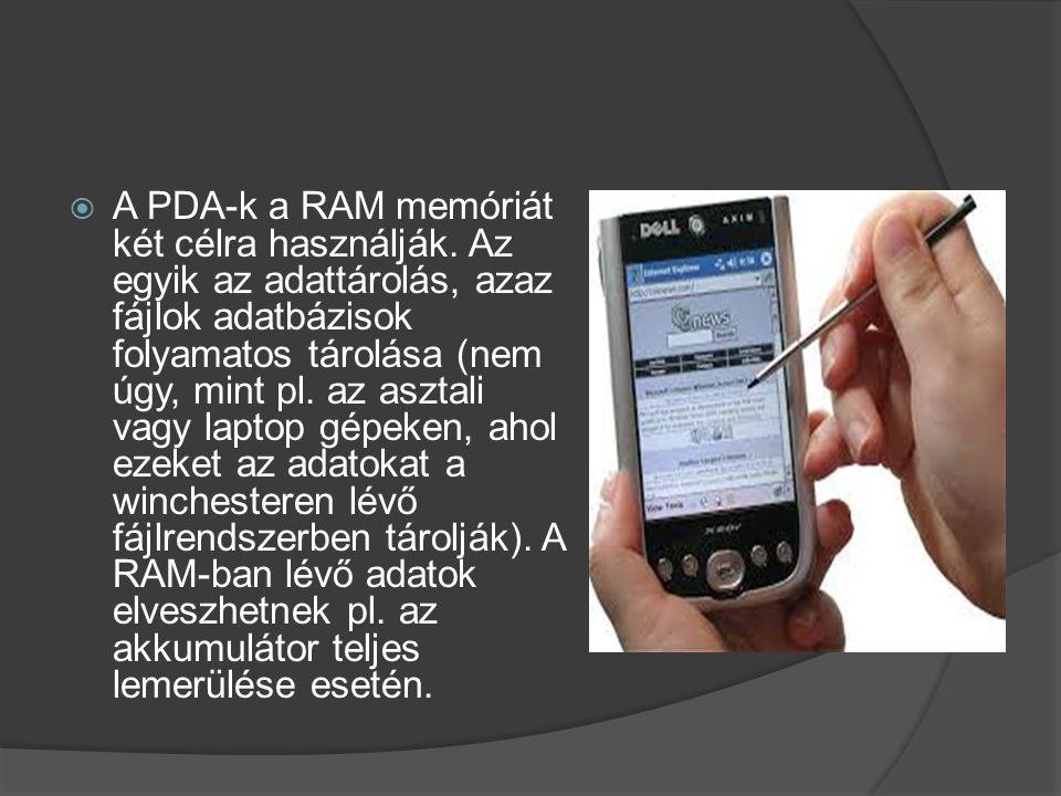  A PDA-k a RAM memóriát két célra használják. Az egyik az adattárolás, azaz fájlok adatbázisok folyamatos tárolása (nem úgy, mint pl. az asztali vagy