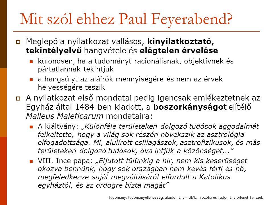 Mit szól ehhez Paul Feyerabend?  Meglepő a nyilatkozat vallásos, kinyilatkoztató, tekintélyelvű hangvétele és elégtelen érvelése különösen, ha a tudo