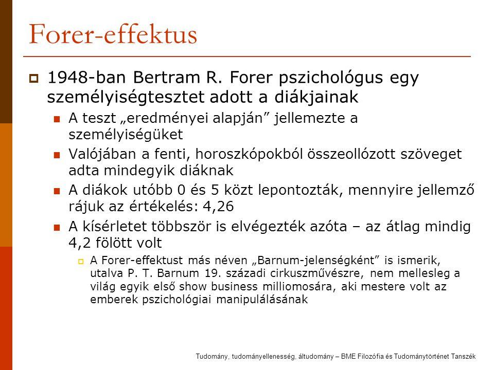 """Forer-effektus  1948-ban Bertram R. Forer pszichológus egy személyiségtesztet adott a diákjainak A teszt """"eredményei alapján"""" jellemezte a személyisé"""