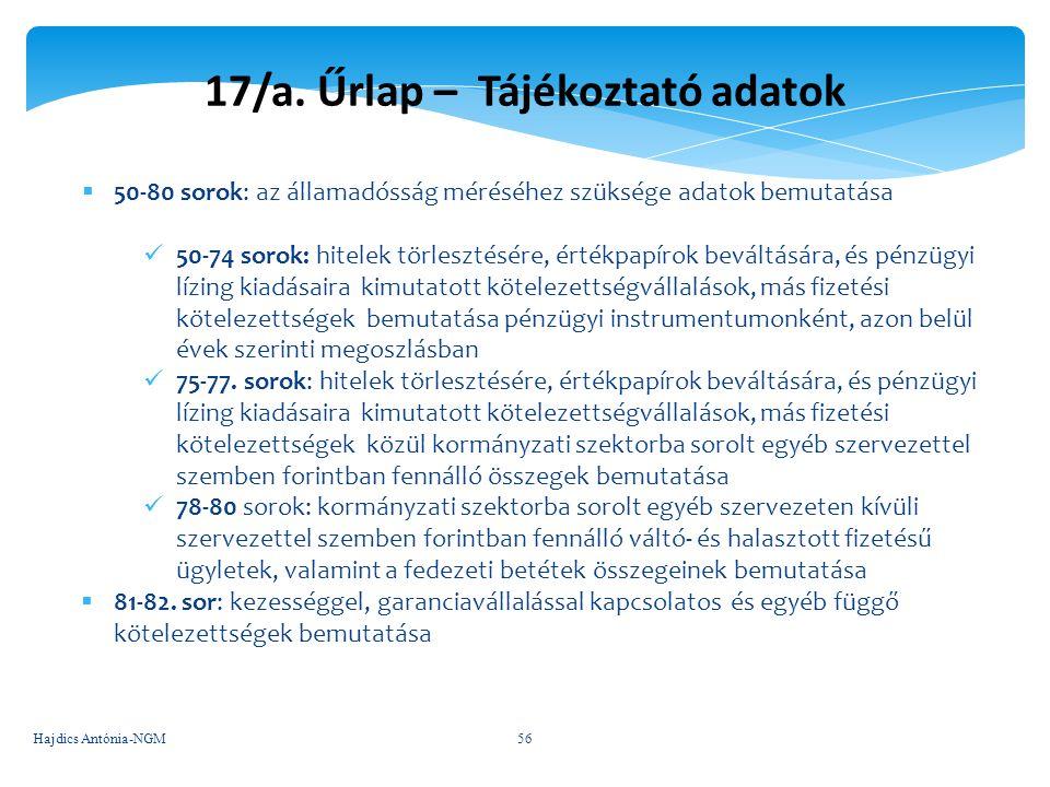 17/a. Űrlap – Tájékoztató adatok  50-80 sorok: az államadósság méréséhez szüksége adatok bemutatása 50-74 sorok: hitelek törlesztésére, értékpapírok