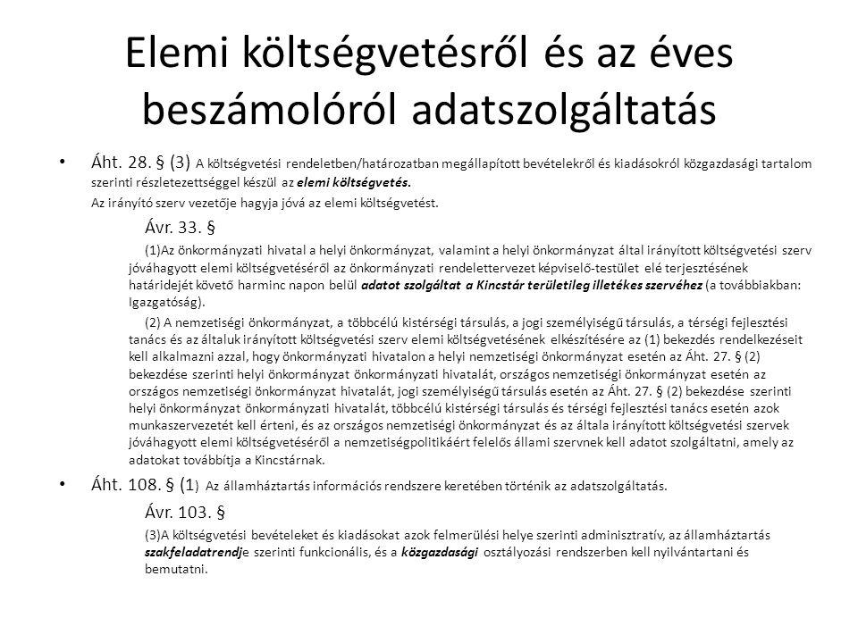 Elemi költségvetésről és az éves beszámolóról adatszolgáltatás Áht. 28. § (3) A költségvetési rendeletben/határozatban megállapított bevételekről és k