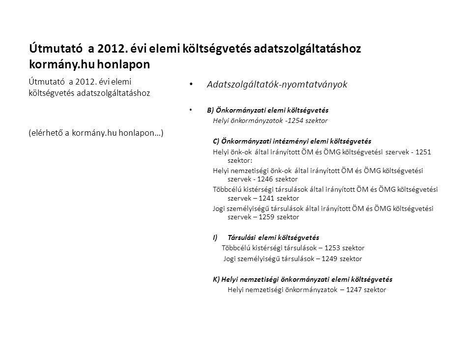 Útmutató a 2012. évi elemi költségvetés adatszolgáltatáshoz kormány.hu honlapon Adatszolgáltatók-nyomtatványok B) Önkormányzati elemi költségvetés Hel