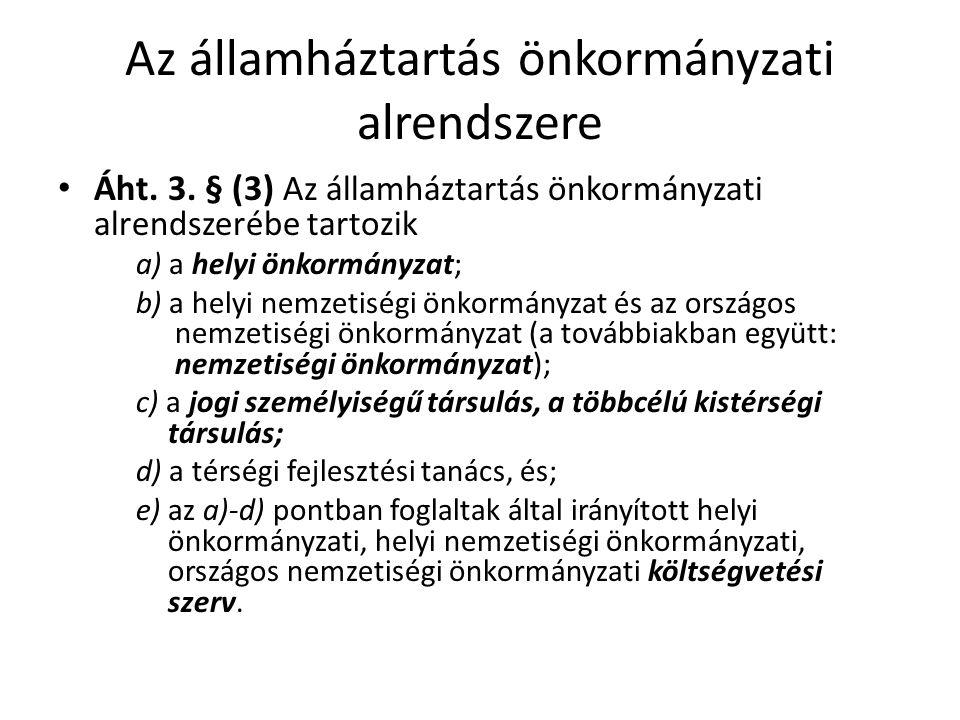Az államháztartás önkormányzati alrendszere Áht. 3. § (3) Az államháztartás önkormányzati alrendszerébe tartozik a) a helyi önkormányzat; b) a helyi n