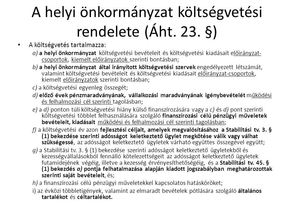 A helyi önkormányzat költségvetési rendelete (Áht. 23. §) A költségvetés tartalmazza: a) a helyi önkormányzat költségvetési bevételeit és költségvetés