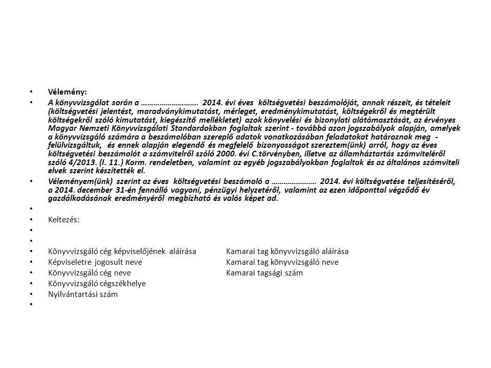 Vélemény: A könyvvizsgálat során a ………………………. 2014. évi éves költségvetési beszámolóját, annak részeit, és tételeit (költségvetési jelentést, maradván